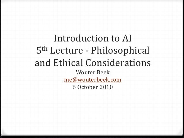 Introduction to AI 5th Lecture - Philosophical and Ethical Considerations Wouter Beek me@wouterbeek.com 6 October 2010