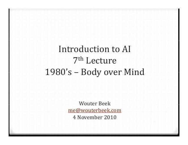 IntroductiontoAI 7th Lecture 1980's– BodyoverMind WouterBeek me@wouterbeek.com 4 November2010