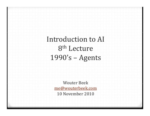 IntroductiontoAI 8th Lecture 1990's– Agents WouterBeek me@wouterbeek.com 10November2010
