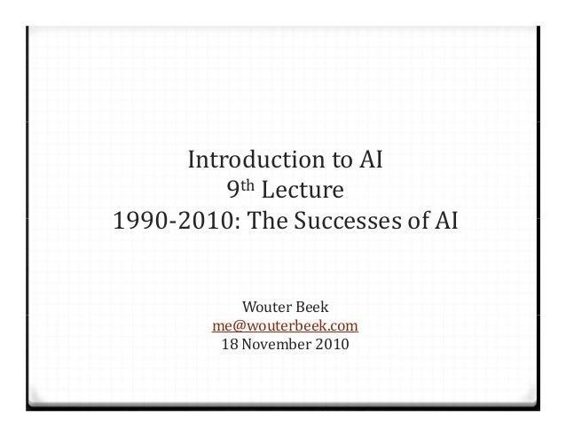 IntroductiontoAI 9th Lecture 1990‐2010:TheSuccessesofAI WouterBeek me@wouterbeek.com 18November2010
