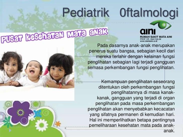 Pediatrik 0ftalmologi        Pada dasarnya anak-anak merupakan     penerus suatu bangsa, sebagian kecil dari        mereka...