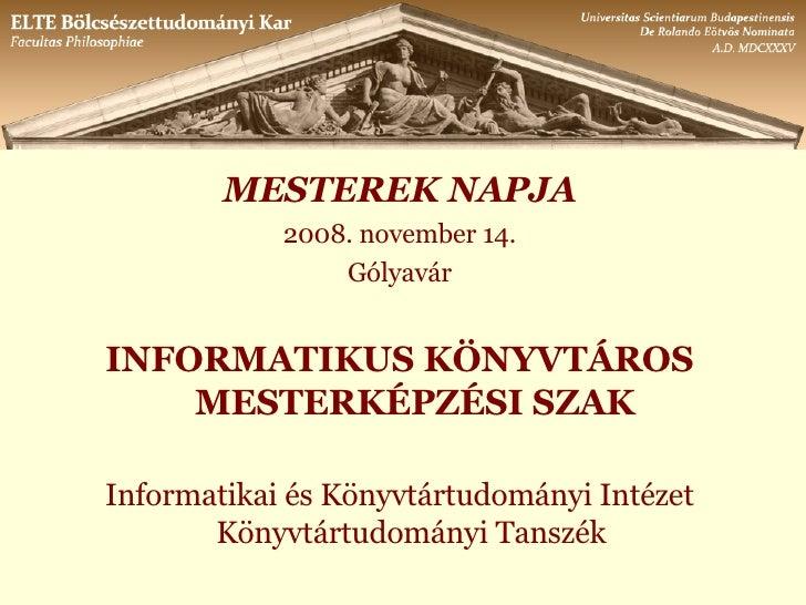 <ul><li>MESTEREK NAPJA </li></ul><ul><li>2008. november 14. </li></ul><ul><li>Gólyavár </li></ul><ul><li>INFORMATIKUS KÖNY...