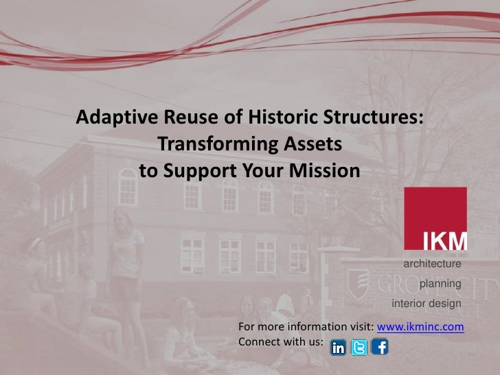 Adaptive Reuse of Historic Structures:        Transforming Assets      to Support Your Mission                            ...