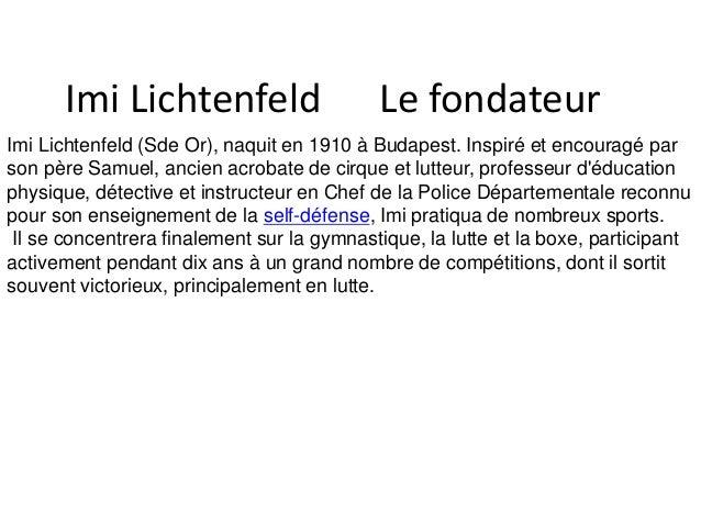 Imi Lichtenfeld Le fondateur Imi Lichtenfeld (Sde Or), naquit en 1910 à Budapest. Inspiré et encouragé par son père Samuel...