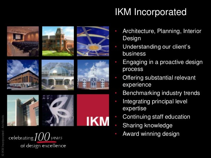 IKM Incorporated<br />Architecture, Planning, Interior Design<br />Understanding our client's business <br />Engaging in a...