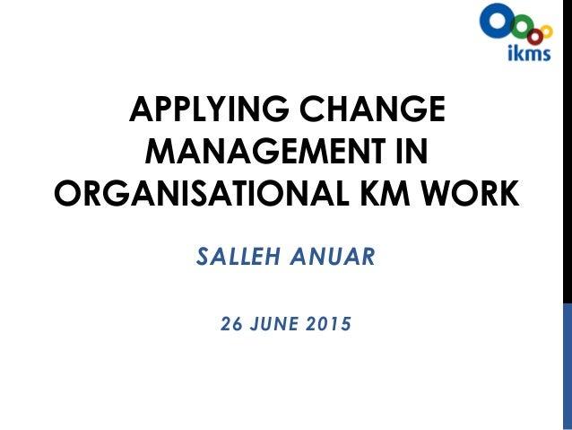 iKMS KM TALK on 26 June 2015: Applying Change Management