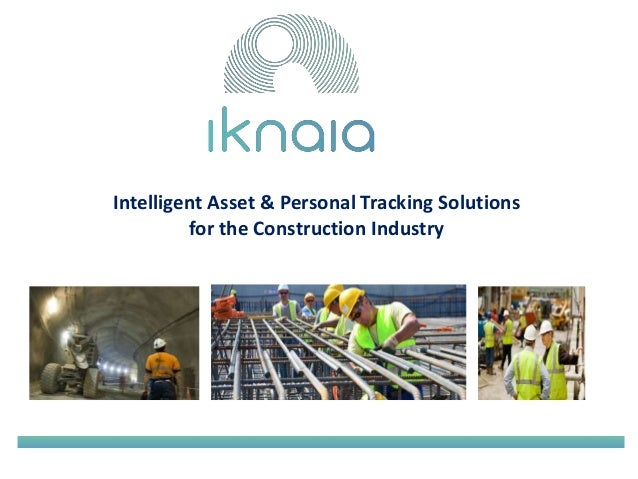 Intelligent Asset & Personal Tracking Solutions  for the Construction Industry