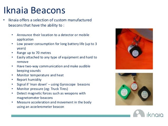 Iknaia Beacons  • Iknaia offers a selection of custom manufactured  beacons that have the ability to :  • Announce their l...
