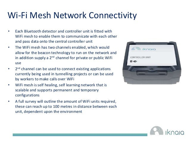 Wi-Fi Mesh Network Connectivity  • Each Bluetooth detector and controller unit is fitted with  WiFi mesh to enable them to...