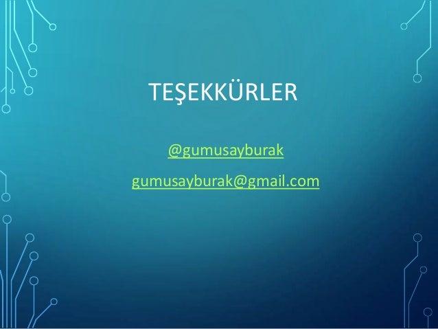 TEŞEKKÜRLER @gumusayburak gumusayburak@gmail.com