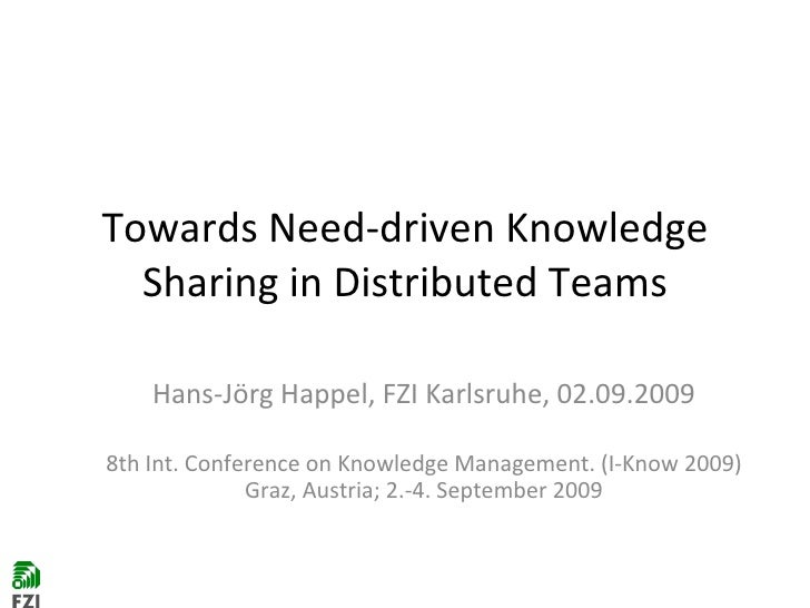 Towards Need-driven Knowledge Sharing in Distributed Teams Hans-Jörg Happel, FZI Karlsruhe, 02.09.2009 8th Int. Conference...