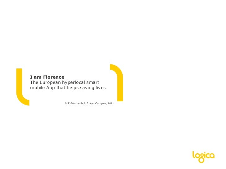 I am FlorenceThe European hyperlocal smart mobile App that helps saving lives<br />M.F.Borman & A.E. van Campen, 2011<br />