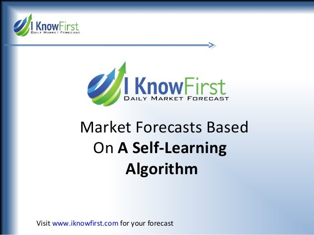 Market Forecasts Based On A Self-Learning Algorithm Visit www.iknowfirst.com for your forecast