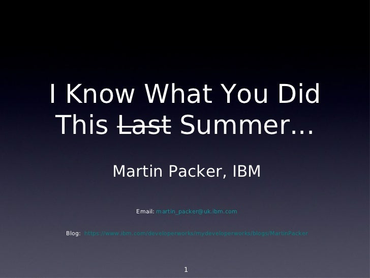 I Know What You Did This Last Summer...               Martin Packer, IBM                       Email: martin_packer@uk.ibm...