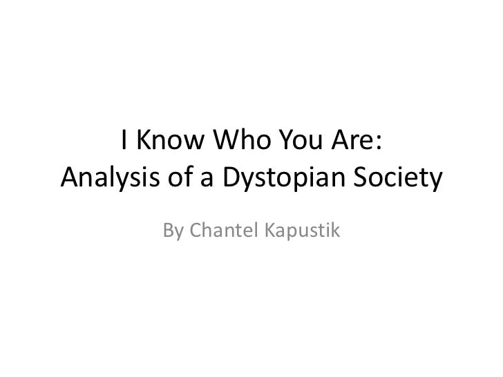 I Know Who You Are:Analysis of a Dystopian Society<br />By Chantel Kapustik<br />