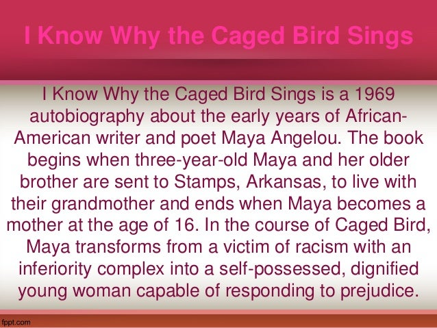 essays on i know why the caged In i know why the caged bird sings, maya angelou used the major characters of the book to facilitate its thematic development identity, racism and literacy throughout the text basing on this assertion, this essay uses evidence from the book to affirm the role that the major characters played in the development of the major themes in the book.