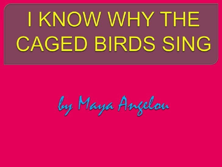 I know why the caged bird sings - Poem by Maya Angelou