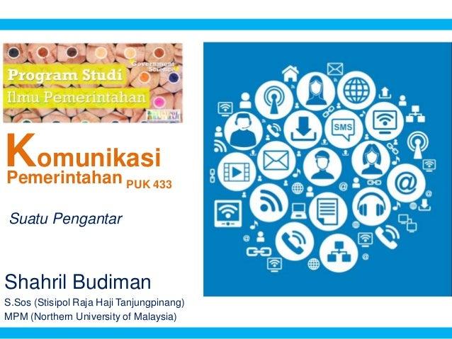 Komunikasi Shahril Budiman S.Sos (Stisipol Raja Haji Tanjungpinang) MPM (Northern University of Malaysia) Pemerintahan PUK...