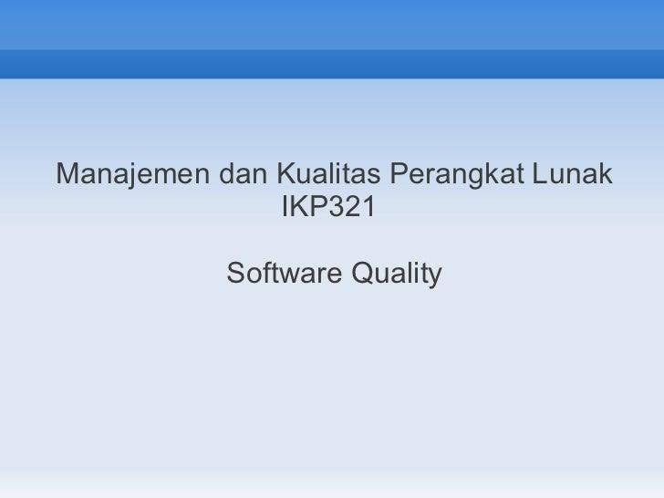 Manajemen dan Kualitas Perangkat Lunak              IKP321           Software Quality