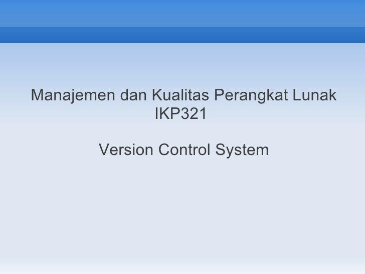 Manajemen dan Kualitas Perangkat Lunak              IKP321        Version Control System