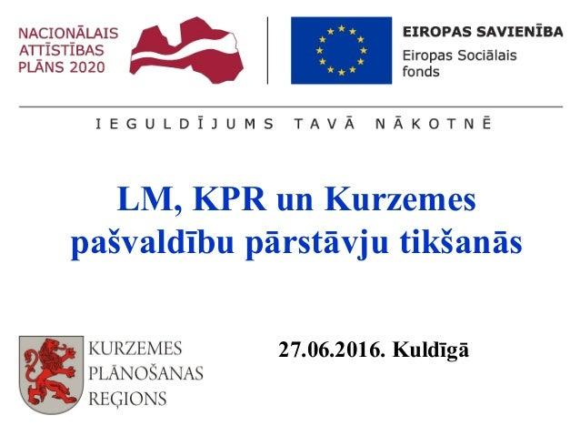 LM, KPR un Kurzemes pašvaldību pārstāvju tikšanās 27.06.2016. Kuldīgā