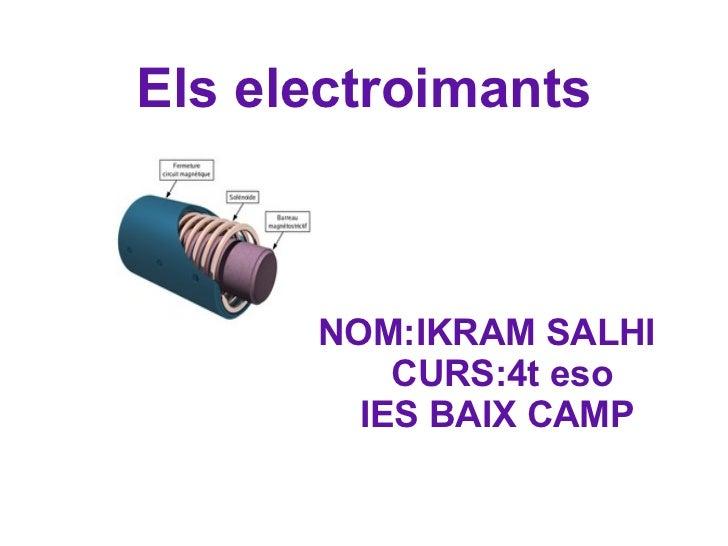 Els electroimants NOM:IKRAM SALHI CURS:4t eso IES BAIX CAMP
