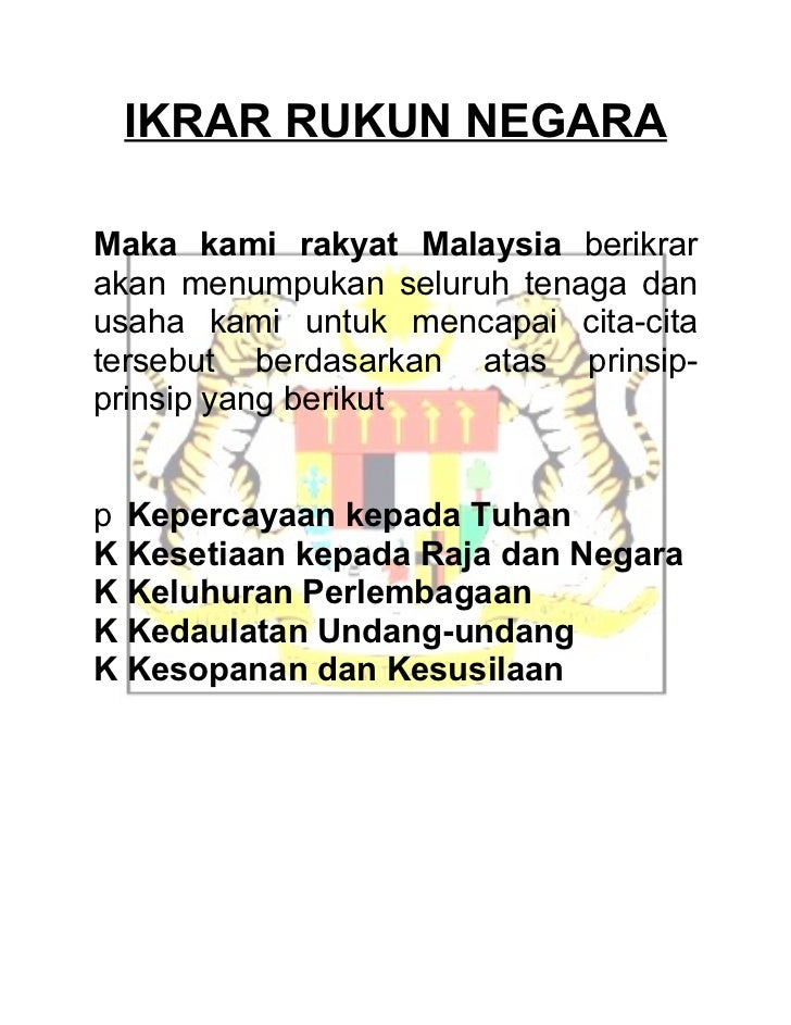principles of rukun negara Principles of rukun negara 2 principles of rukun negara most importantly, malaysia is a multiracial and concordance nation their primary races are, for example, malay, indian, and chinese apart from these three races, there are other non-malay bumiputera in our nation also.