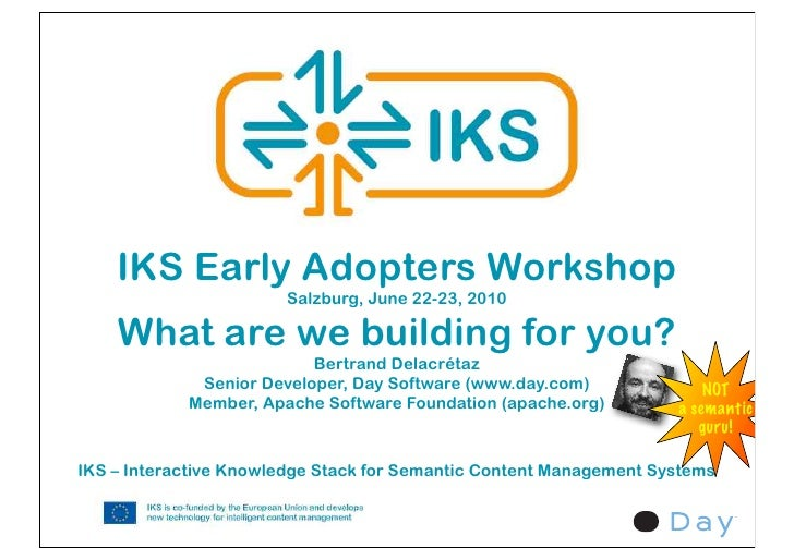 IKS Early Adopters Workshop                        Salzburg, June 22-23, 2010      What are we building for you?          ...