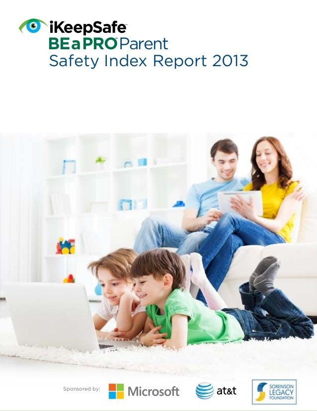 BE a PRO Parent TM  BE a PRO Parent Safety Index Report 2013 TM  Sponsored by:  1  iKeepSafe BEaPROTM Parent Safety Index ...