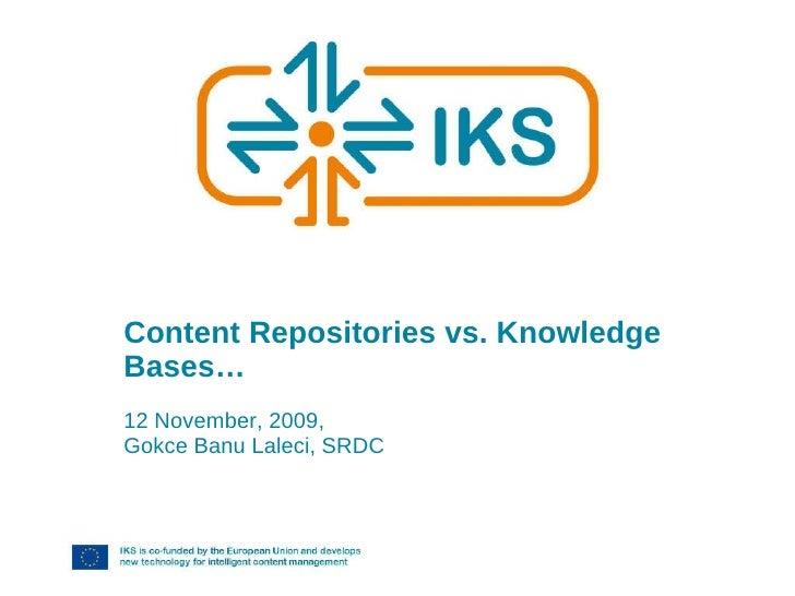 Content Repositories vs. Knowledge Bases… 12 November, 2009,  Gokce Banu Laleci, SRDC