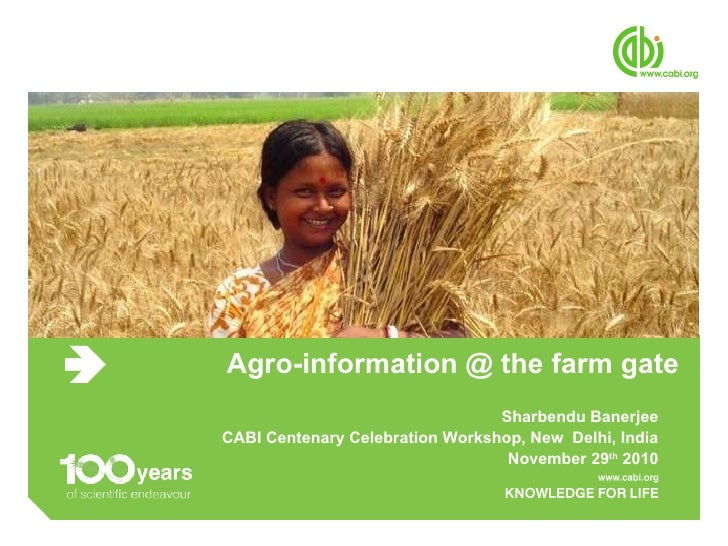 Agro-information @ the farm gate  Sharbendu Banerjee CABI Centenary Celebration Workshop, New  Delhi, India November 29 th...