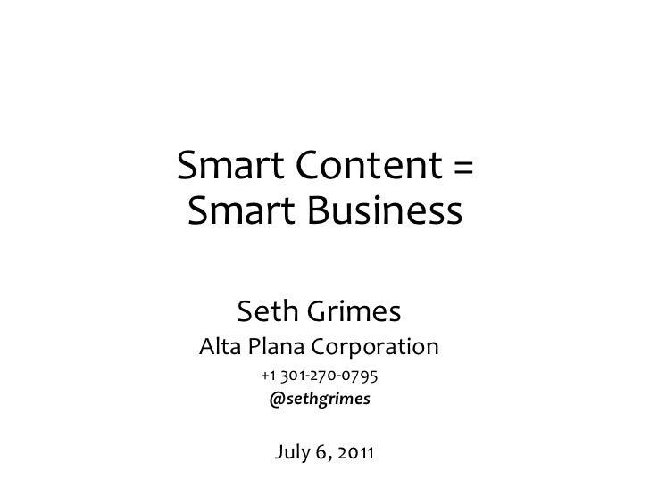 Smart Content = Smart Business<br />Seth Grimes<br />Alta Plana Corporation<br />+1 301-270-0795<br />@sethgrimes<br />Jul...