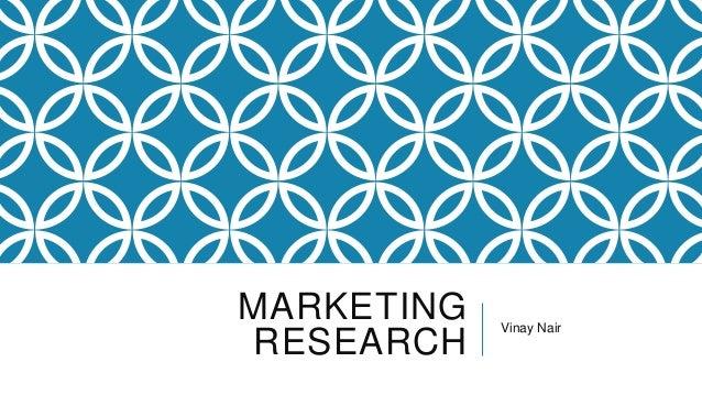MARKETING RESEARCH  Vinay Nair