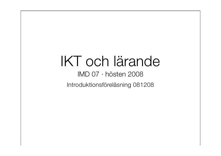 IKT och lärande    IMD 07 · hösten 2008 Introduktionsföreläsning 081208
