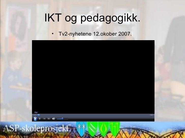 IKT og pedagogikk.  • Tv2-nyhetene 12.okober 2007.