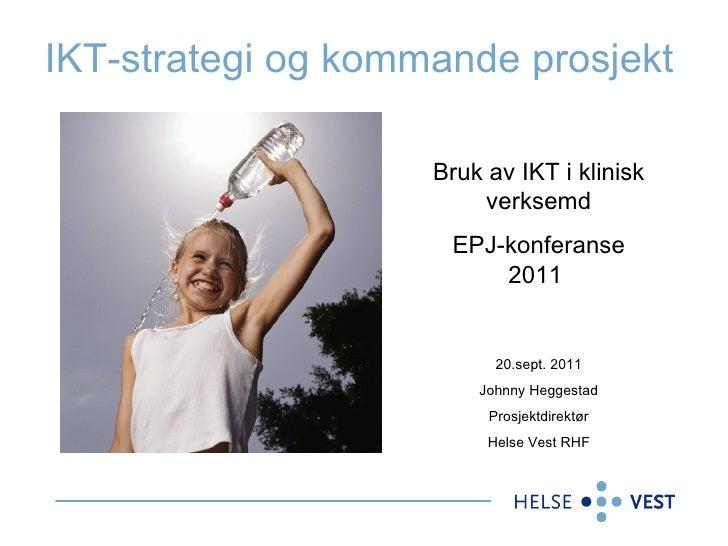 IKT-strategi og kommande prosjekt  Bruk av IKT i klinisk verksemd EPJ-konferanse 2011  20.sept. 2011 Johnny Heggestad Pros...