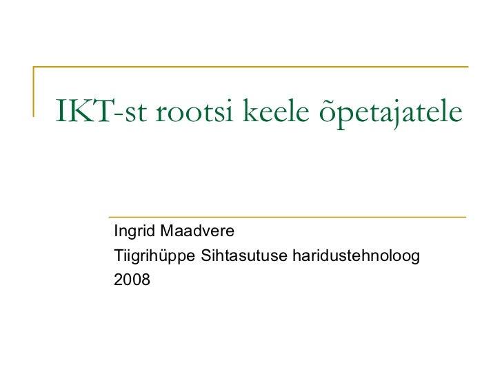 IKT-st rootsi keele õpetajatele Ingrid Maadvere Tiigrihüppe Sihtasutuse haridustehnoloog 2008