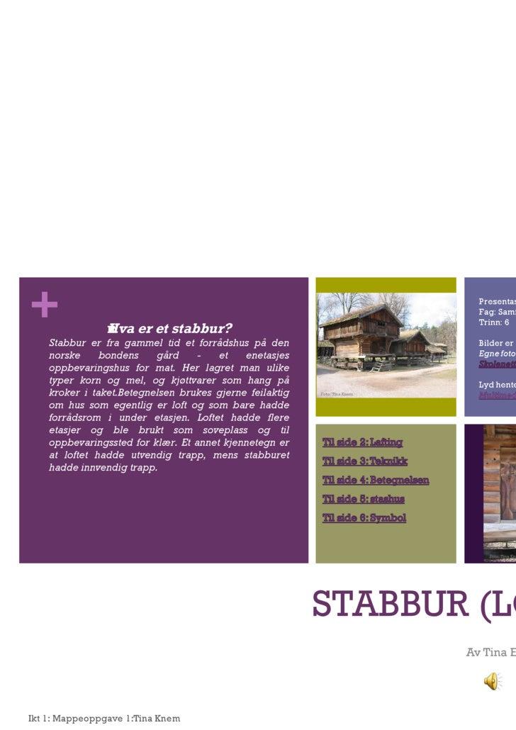STABBUR (LOFT) Av Tina Elisabeth Knem Hva er et stabbur?  Stabbur er fra gammel tid et forrådshus på den norske bondens g...