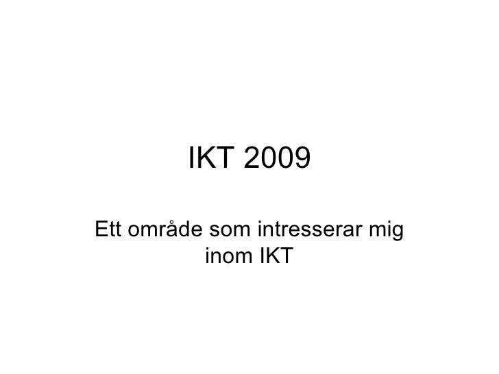 IKT 2009 Ett område som intresserar mig inom IKT