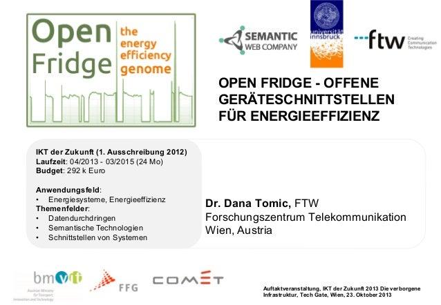 OPEN FRIDGE - OFFENE GERÄTESCHNITTSTELLEN FÜR ENERGIEEFFIZIENZ IKT der Zukunft (1. Ausschreibung 2012) Laufzeit: 04/2013 -...
