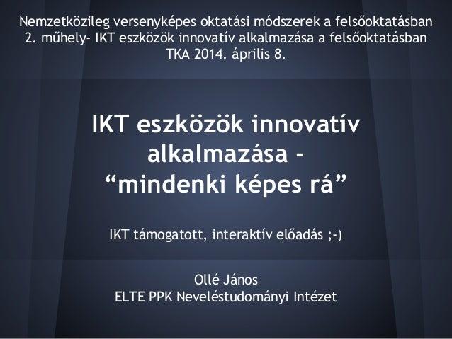 """IKT eszközök innovatív alkalmazása - """"mindenki képes rá"""" Ollé János ELTE PPK Neveléstudományi Intézet Nemzetközileg versen..."""