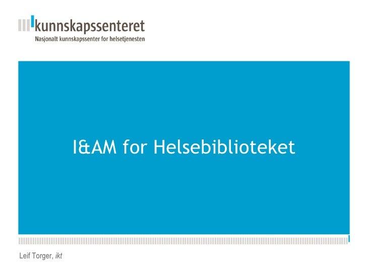 I&AM for Helsebiblioteket Leif Torger,  ikt