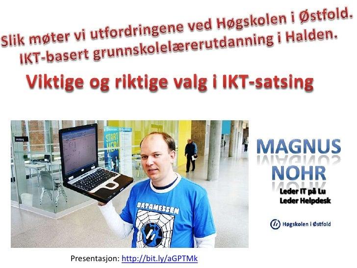 Slik møter vi utfordringene ved Høgskolen i Østfold. <br />IKT-basert grunnskolelærerutdanning i Halden.<br />Viktige og r...
