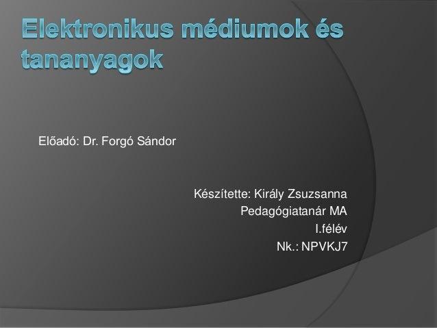 Előadó: Dr. Forgó Sándor Készítette: Király Zsuzsanna Pedagógiatanár MA I.félév Nk.: NPVKJ7