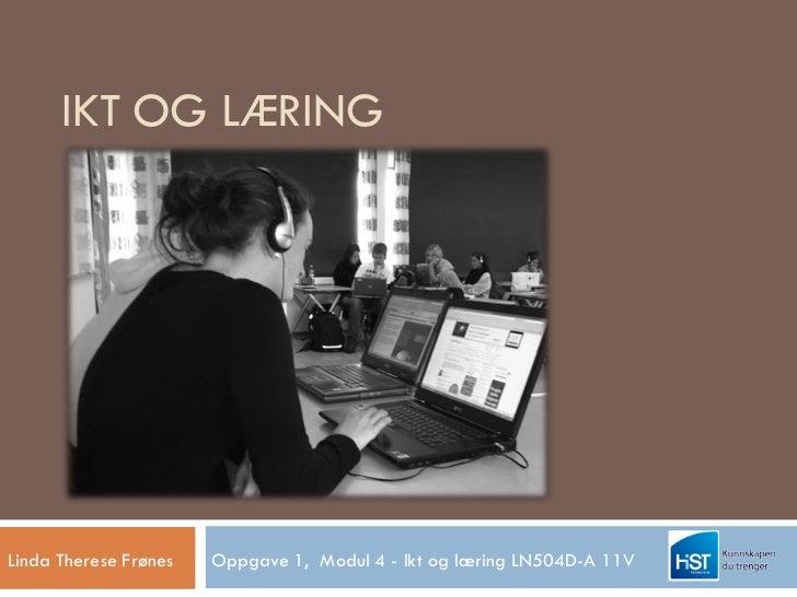 IKT OG LÆRINGLinda Therese Frønes   Oppgave 1, Modul 4 - Ikt og læring LN504D-A 11V