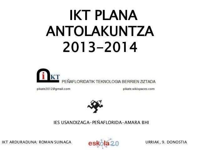 IES USANDIZAGA-PEÑAFLORIDA-AMARA BHI IKT PLANA ANTOLAKUNTZA 2013-2014 IKT ARDURADUNA: ROMAN SUINAGA URRIAK, 9. DONOSTIA