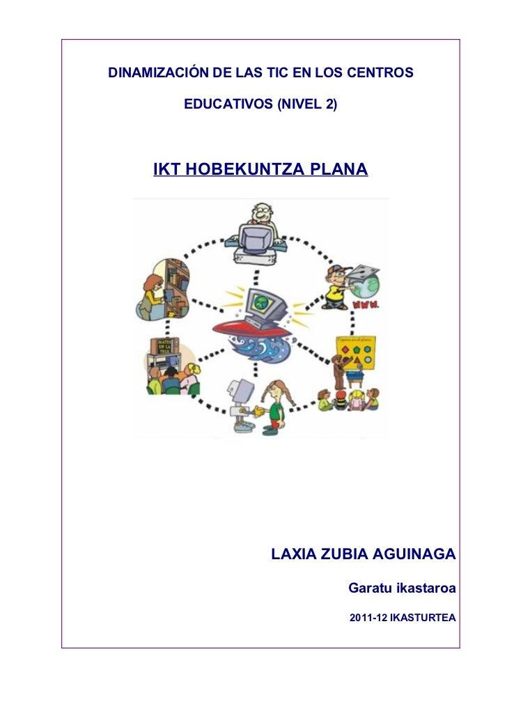 DINAMIZACIÓN DE LAS TIC EN LOS CENTROS         EDUCATIVOS (NIVEL 2)     IKT HOBEKUNTZA PLANA                    LAXIA ZUBI...