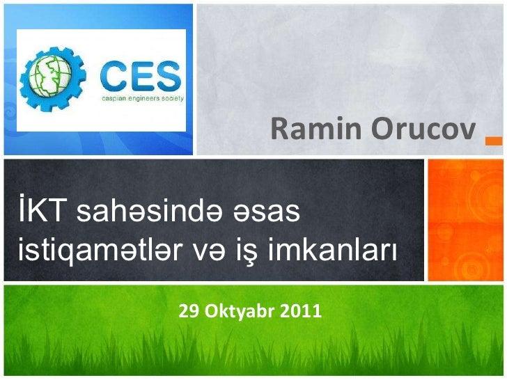 Ramin OrucovİKT sahəsində əsasistiqamətlər və iş imkanları           29 Oktyabr 2011