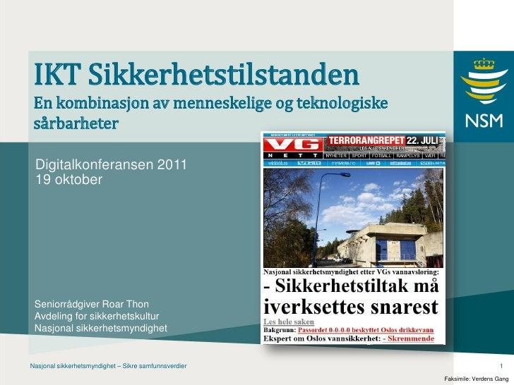 IKT Sikkerhetstilstanden En kombinasjon av menneskelige og teknologiske sårbarheter Digitalkonferansen 2011 19 oktober Sen...