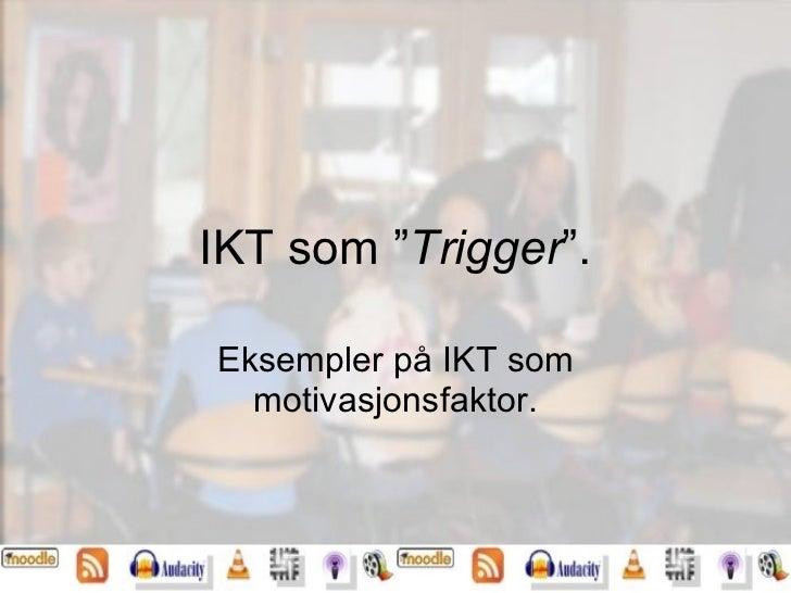 """IKT som """" Trigger """". Eksempler på IKT som motivasjonsfaktor."""
